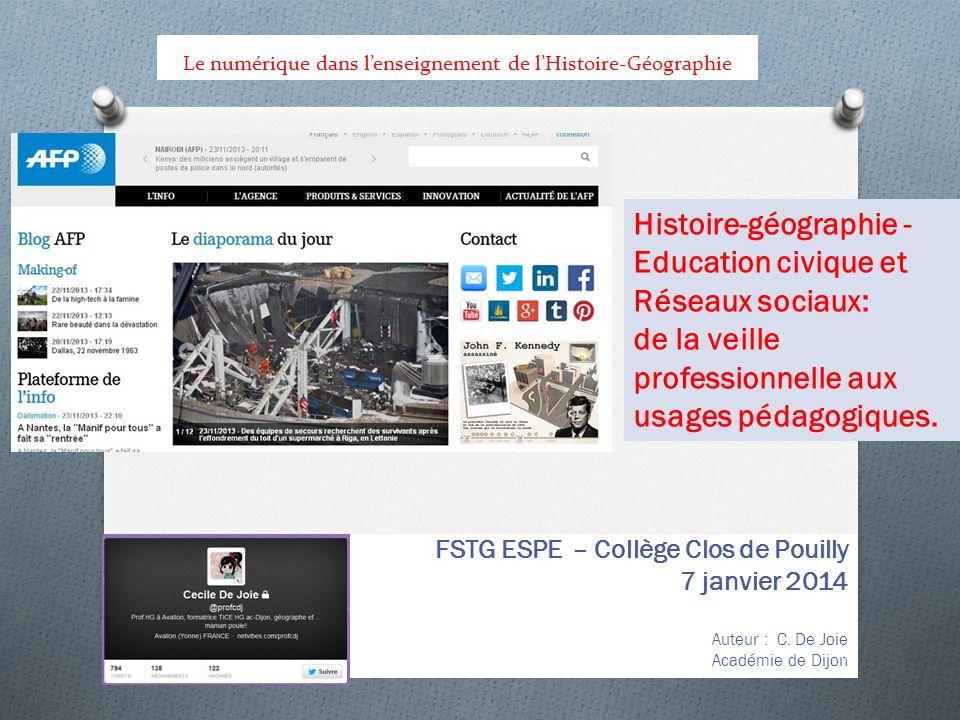 Le numérique dans lenseignement de lHistoire-Géographie FSTG ESPE – Collège Clos de Pouilly 7 janvier 2014 Auteur : C. De Joie Académie de Dijon Histo