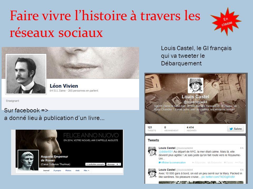 Faire vivre lhistoire à travers les réseaux sociaux Sur facebook => a donné lieu à publication dun livre… Louis Castel, le GI français qui va tweeter