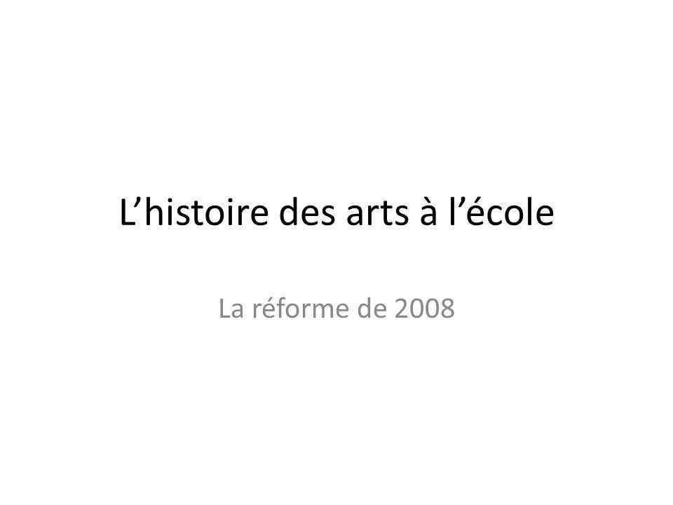 Lhistoire des arts à lécole La réforme de 2008