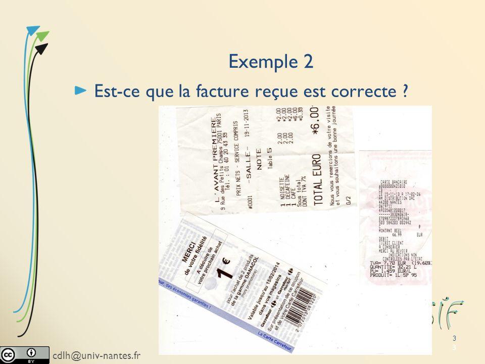 cdlh@univ-nantes.fr 3 Exemple 2 Est-ce que la facture reçue est correcte ? 3 Paris, Novembre 2013
