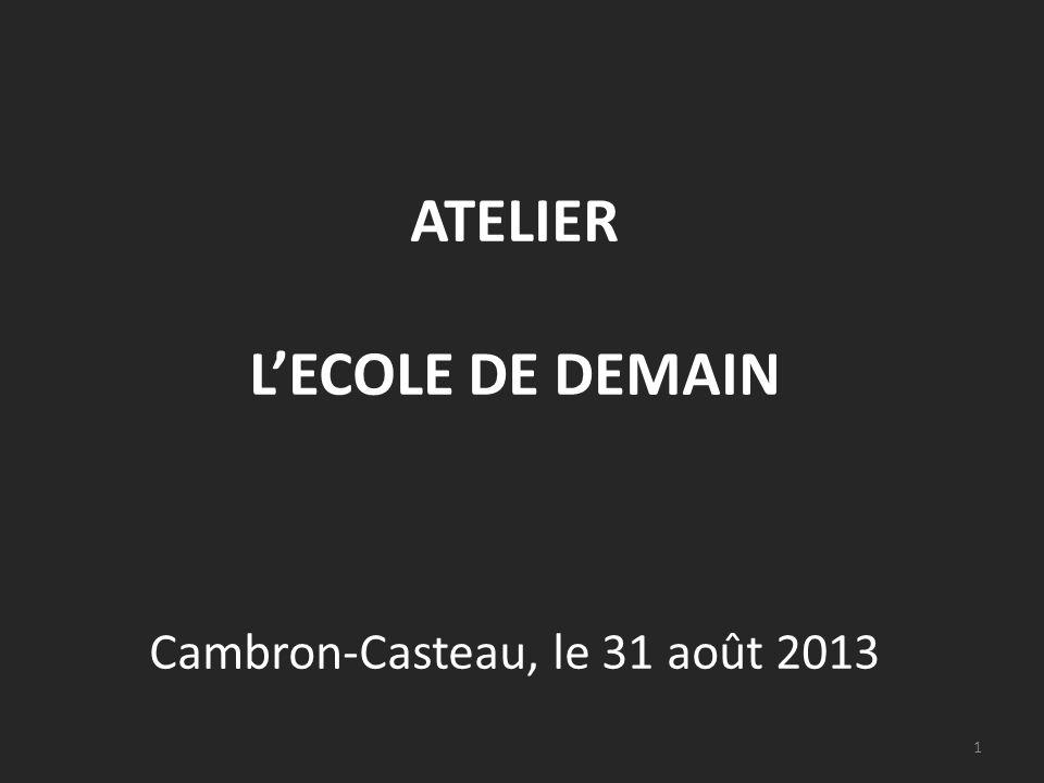 ATELIER LECOLE DE DEMAIN Cambron-Casteau, le 31 août 2013 1