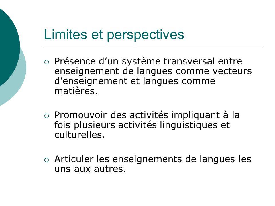 Limites et perspectives Présence dun système transversal entre enseignement de langues comme vecteurs denseignement et langues comme matières.