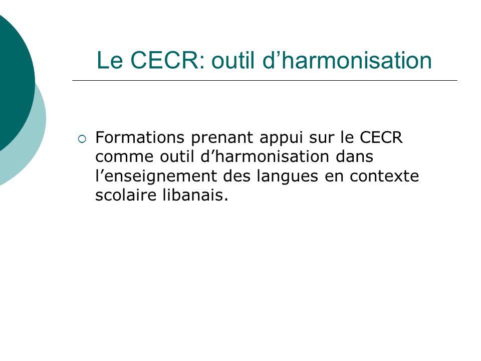 Le CECR: outil dharmonisation Formations prenant appui sur le CECR comme outil dharmonisation dans lenseignement des langues en contexte scolaire libanais.