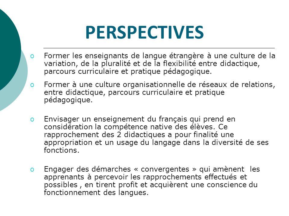 PERSPECTIVES o Former les enseignants de langue étrangère à une culture de la variation, de la pluralité et de la flexibilité entre didactique, parcours curriculaire et pratique pédagogique.