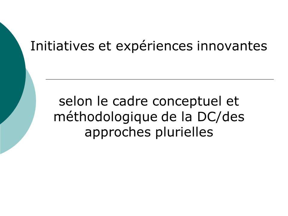 Initiatives et expériences innovantes selon le cadre conceptuel et méthodologique de la DC/des approches plurielles