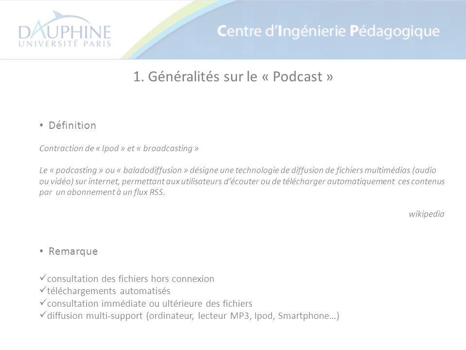 1. Généralités sur le « Podcast » Définition Contraction de « Ipod » et « broadcasting » Le « podcasting » ou « baladodiffusion » désigne une technolo