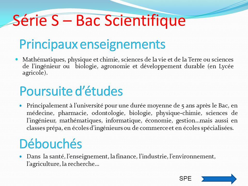 Série S – Bac Scientifique Mathématiques, physique et chimie, sciences de la vie et de la Terre ou sciences de lingénieur ou biologie, agronomie et dé