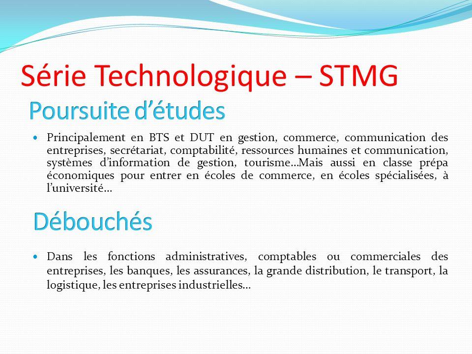 Série Technologique – STMG Principalement en BTS et DUT en gestion, commerce, communication des entreprises, secrétariat, comptabilité, ressources hum