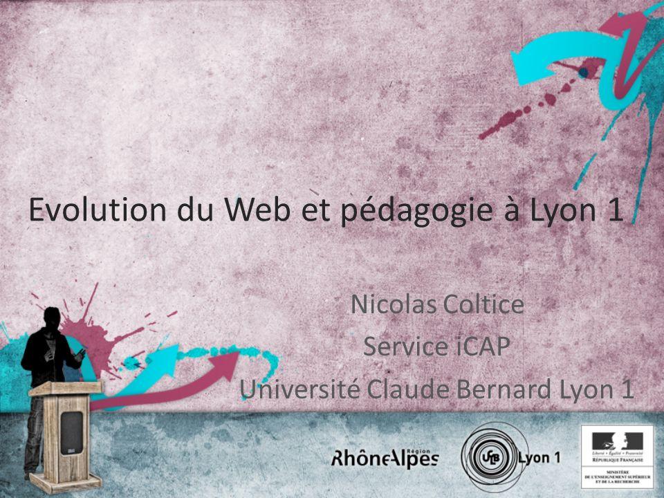 Evolution du Web et pédagogie à Lyon 1 Nicolas Coltice Service iCAP Université Claude Bernard Lyon 1