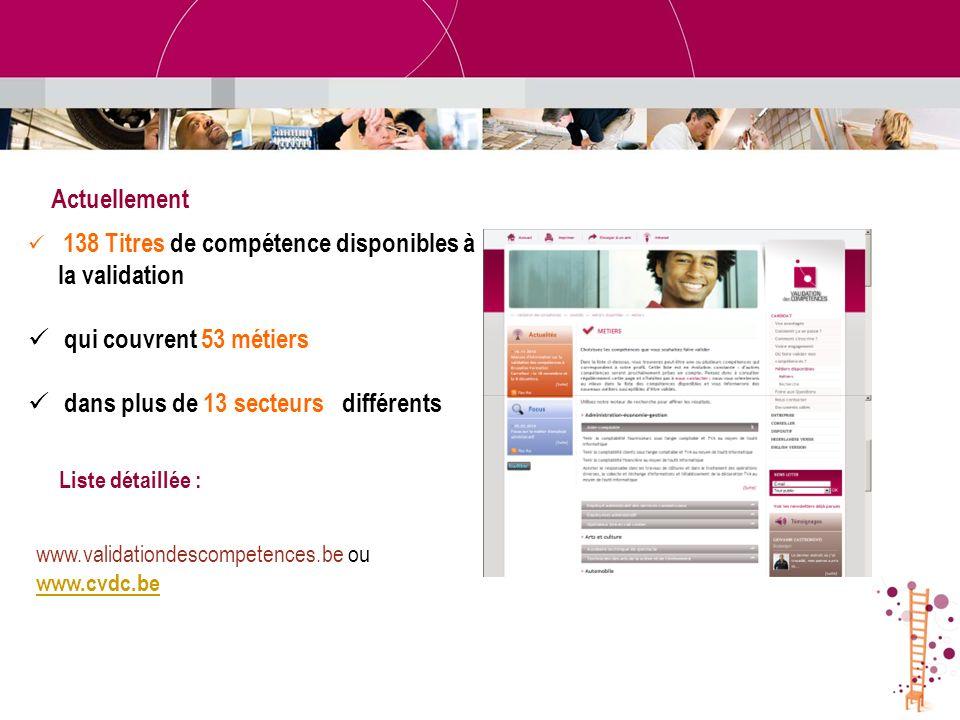 Actuellement 138 Titres de compétence disponibles à la validation qui couvrent 53 métiers dans plus de 13 secteurs différents Liste détaillée : www.va