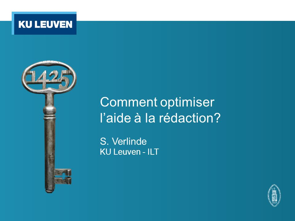 Comment optimiser laide à la rédaction? S. Verlinde KU Leuven - ILT