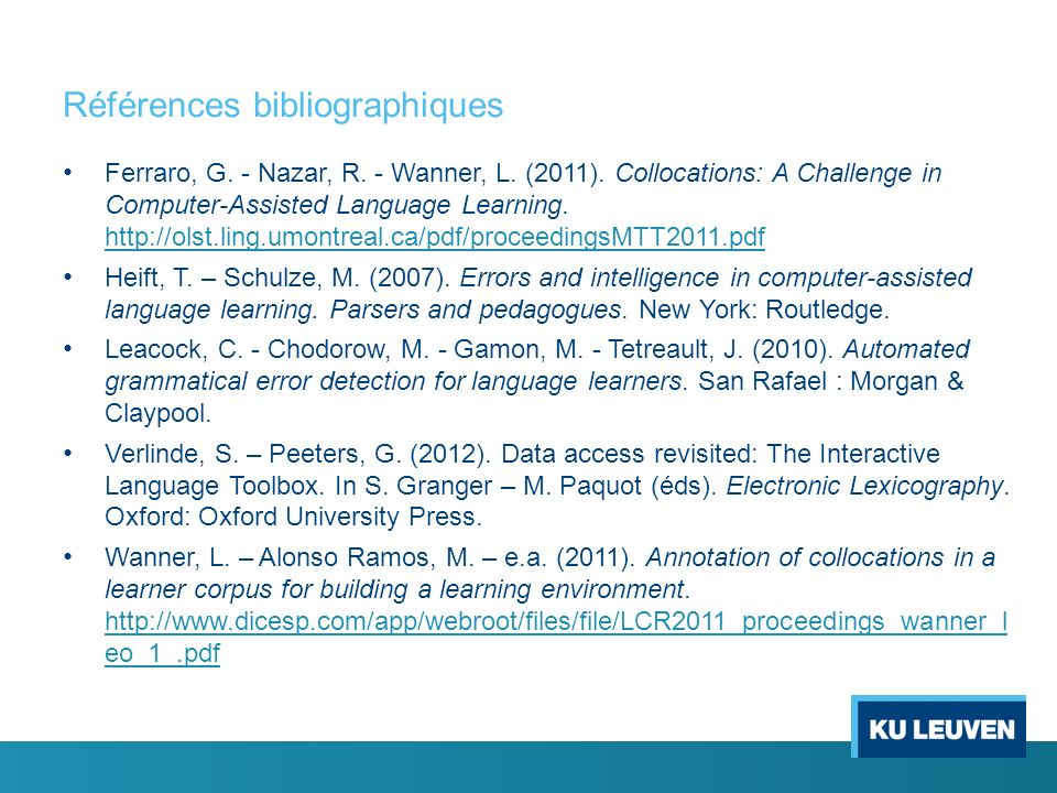 Références bibliographiques Ferraro, G. - Nazar, R. - Wanner, L. (2011). Collocations: A Challenge in Computer-Assisted Language Learning. http://olst