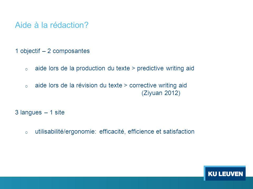 Aide à la rédaction? 1 objectif – 2 composantes o aide lors de la production du texte > predictive writing aid o aide lors de la révision du texte > c
