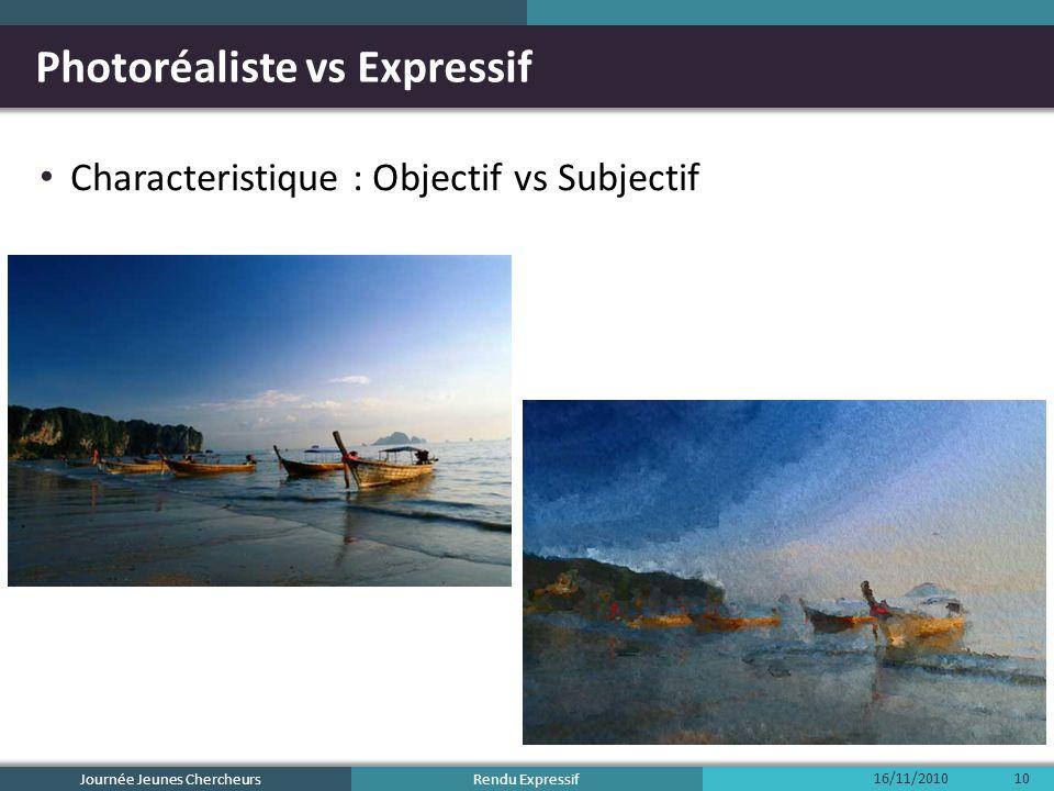 Rendu Expressif Photoréaliste vs Expressif Characteristique : Objectif vs Subjectif Journée Jeunes Chercheurs 16/11/201010