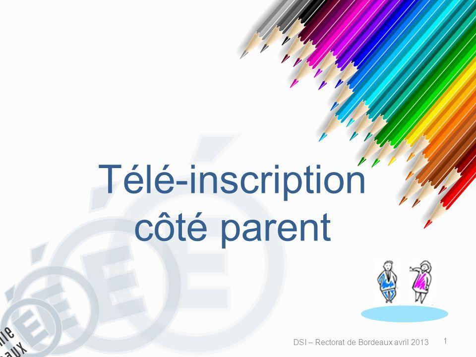 Campagne de télé-inscription Le parent légal de lélève accède au télé-service Inscription 1 - Connexion DSI – Rectorat de Bordeaux avril 2013 2 Attention : les copies décrans sont extraites de la campagne précédente doù laffichage 2012 à la place de 2013.