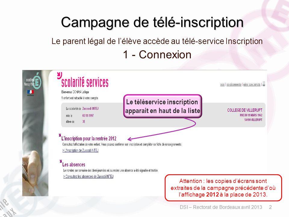 Campagne de télé-inscription Le parent légal de lélève accède au télé-service Inscription 1 - Connexion DSI – Rectorat de Bordeaux avril 2013 2 Attent