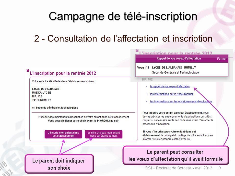 Campagne de télé-inscription 2 - Consultation de laffectation et inscription DSI – Rectorat de Bordeaux avril 2013 3 Le parent peut consulter les vœux
