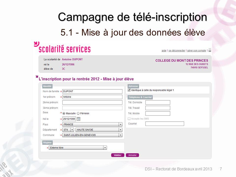 Campagne de télé-inscription 5.1 - Mise à jour des données élève DSI – Rectorat de Bordeaux avril 2013 7