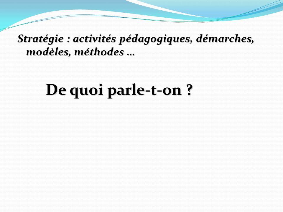 Stratégie : activités pédagogiques, démarches, modèles, méthodes … De quoi parle-t-on ?