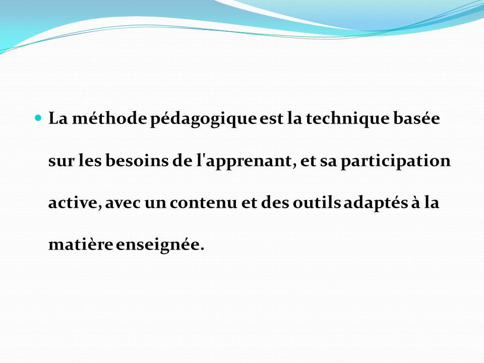 La méthode pédagogique est la technique basée sur les besoins de l'apprenant, et sa participation active, avec un contenu et des outils adaptés à la m