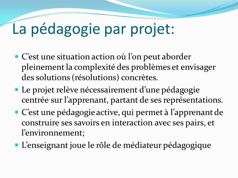 La pédagogie par projet: Cest une situation action où lon peut aborder pleinement la complexité des problèmes et envisager des solutions (résolutions)