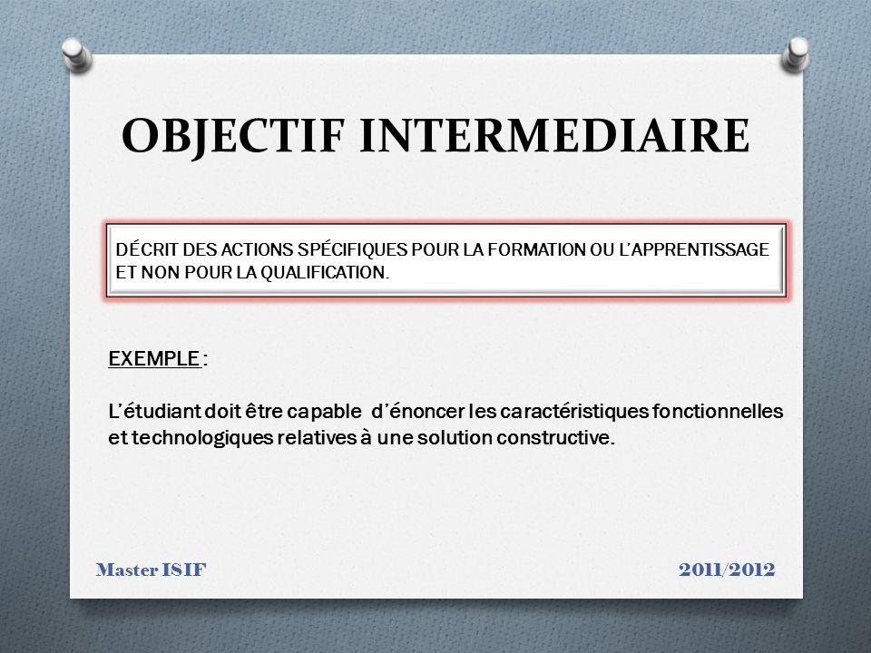 OBJECTIF INTERMEDIAIRE Master ISIF 2011/2012 DÉCRIT DES ACTIONS SPÉCIFIQUES POUR LA FORMATION OU LAPPRENTISSAGE ET NON POUR LA QUALIFICATION. EXEMPLE
