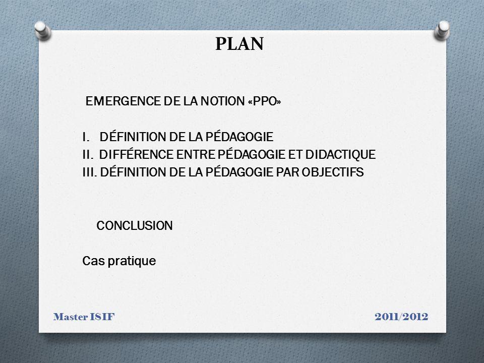 PLAN EMERGENCE DE LA NOTION «PPO» I.DÉFINITION DE LA PÉDAGOGIE II.