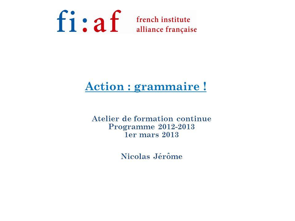 Action : grammaire ! Atelier de formation continue Programme 2012-2013 1er mars 2013 Nicolas Jérôme