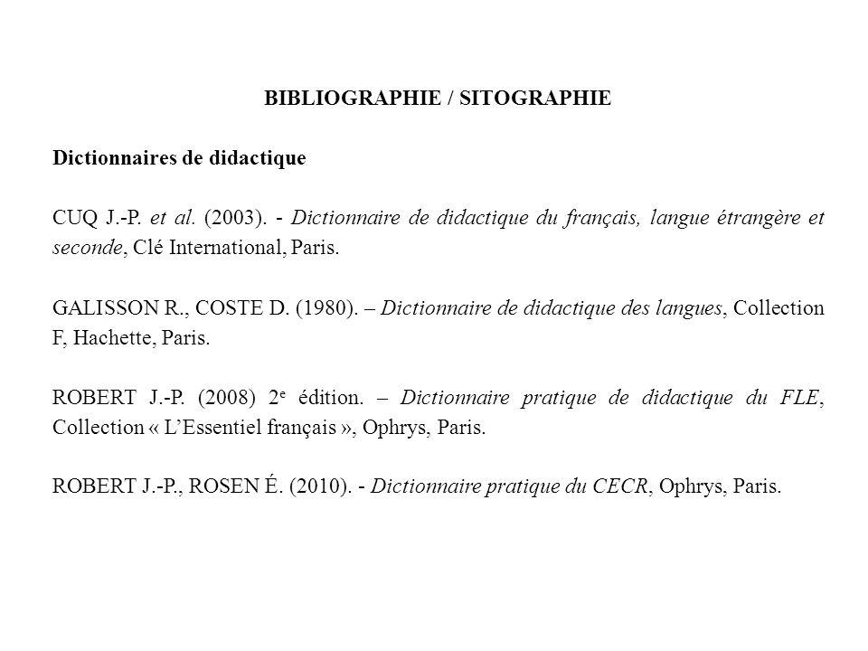 BIBLIOGRAPHIE / SITOGRAPHIE Dictionnaires de didactique CUQ J.-P. et al. (2003). - Dictionnaire de didactique du français, langue étrangère et seconde