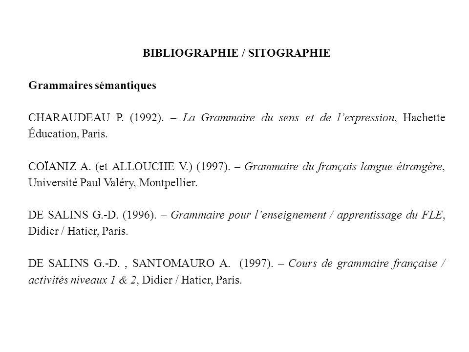 BIBLIOGRAPHIE / SITOGRAPHIE Grammaires sémantiques CHARAUDEAU P. (1992). – La Grammaire du sens et de lexpression, Hachette Éducation, Paris. COÏANIZ
