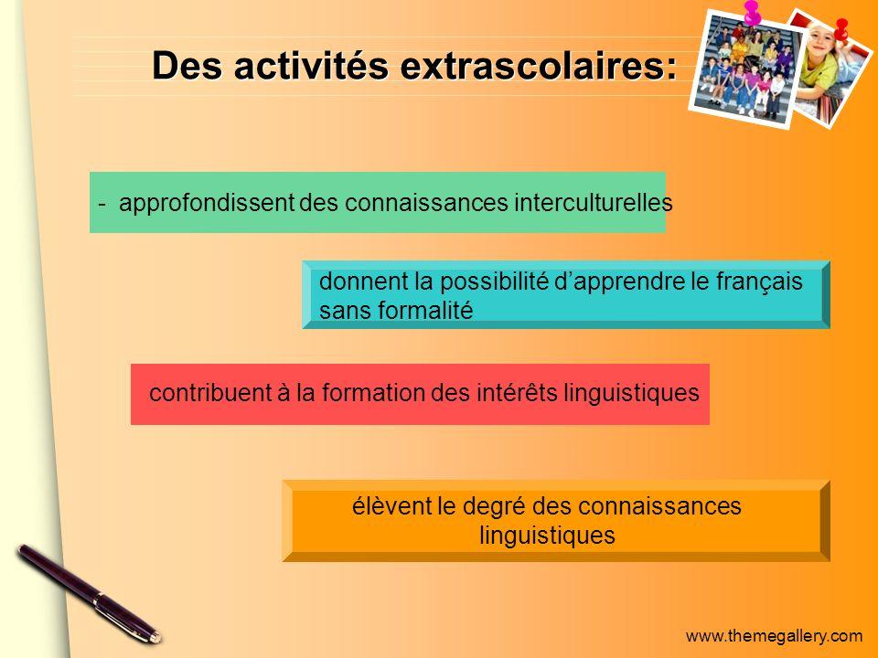 www.themegallery.com Des activités extrascolaires: - approfondissent des connaissances interculturelles donnent la possibilité dapprendre le français sans formalité contribuent à la formation des intérêts linguistiques élèvent le degré des connaissances linguistiques