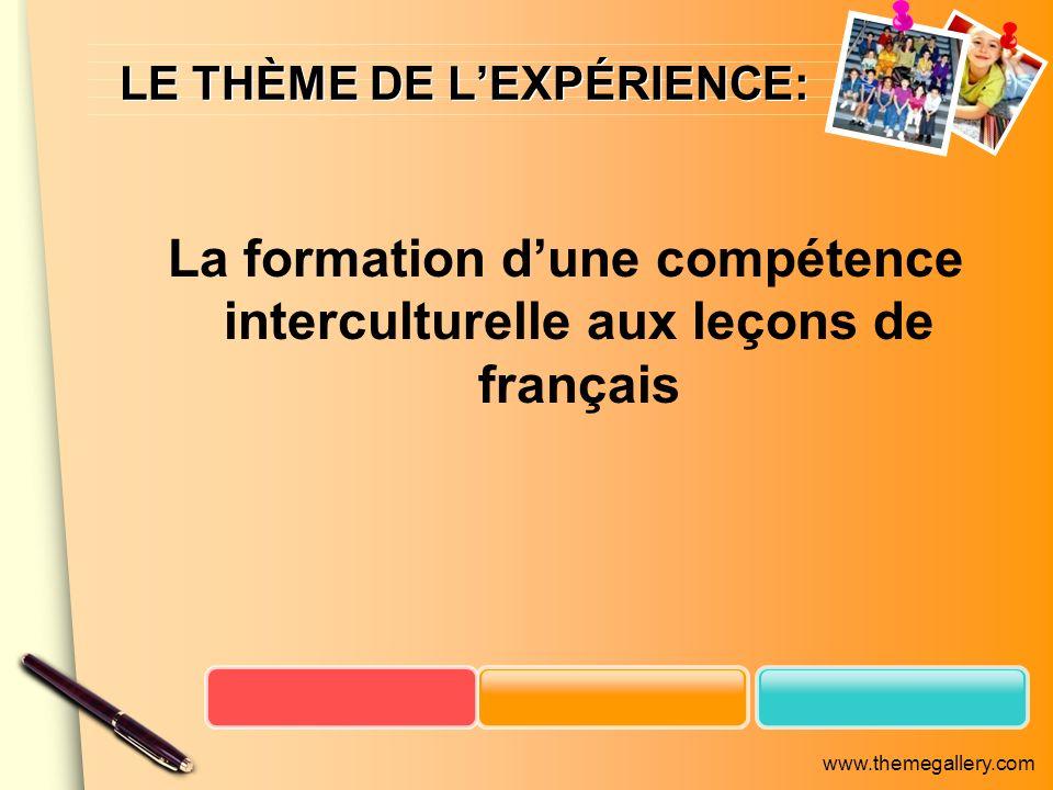 www.themegallery.com LE THÈME DE LEXPÉRIENCE: La formation dune compétence interculturelle aux leçons de français
