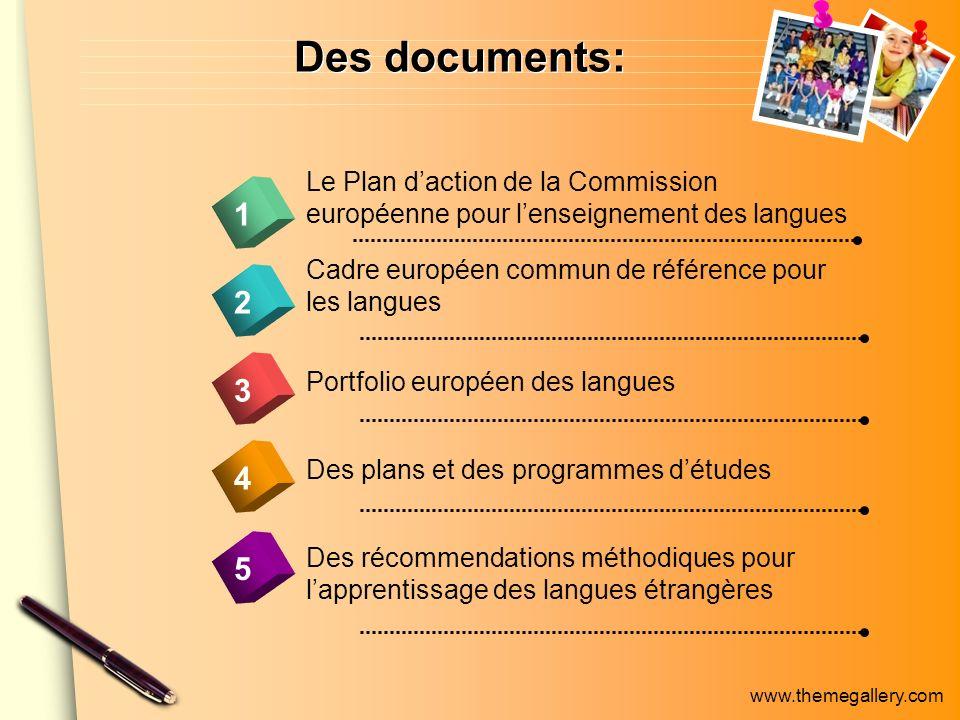 www.themegallery.com Des documents: 4 Le Plan daction de la Commission européenne pour lenseignement des langues 1 2 3 5 Cadre européen commun de réfé
