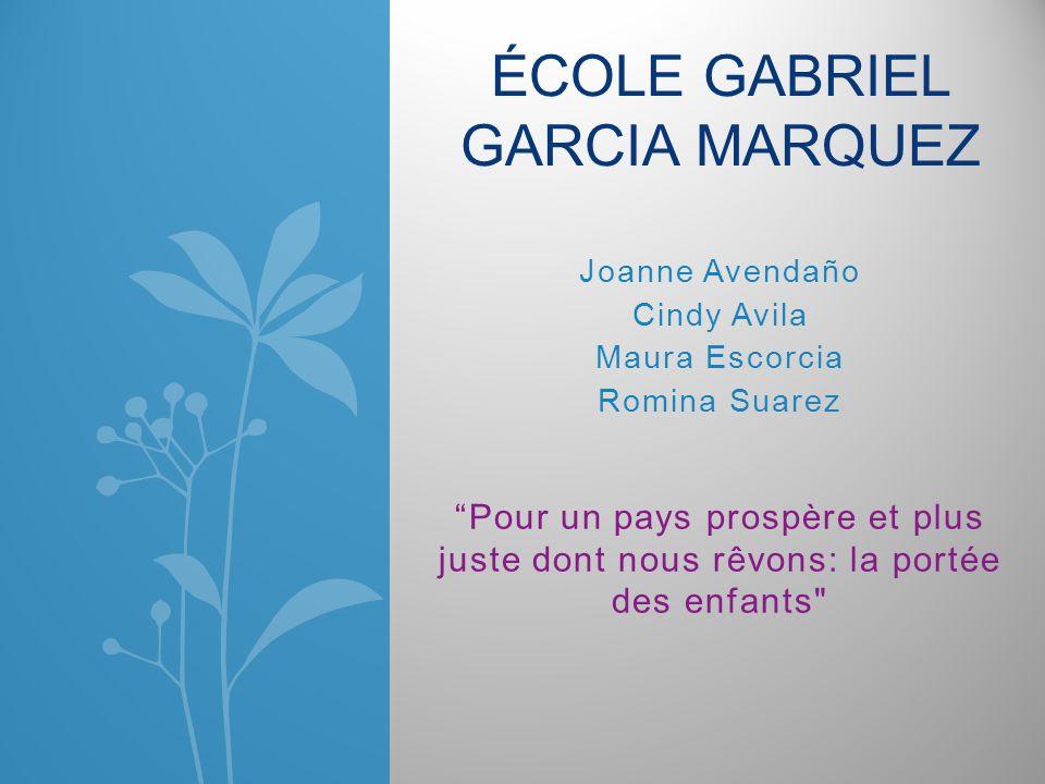 Joanne Avendaño Cindy Avila Maura Escorcia Romina Suarez ÉCOLE GABRIEL GARCIA MARQUEZ Pour un pays prospère et plus juste dont nous rêvons: la portée