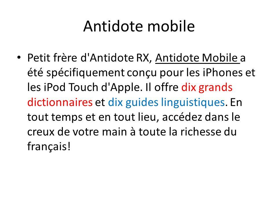 Antidote mobile Petit frère d'Antidote RX, Antidote Mobile a été spécifiquement conçu pour les iPhones et les iPod Touch d'Apple. Il offre dix grands
