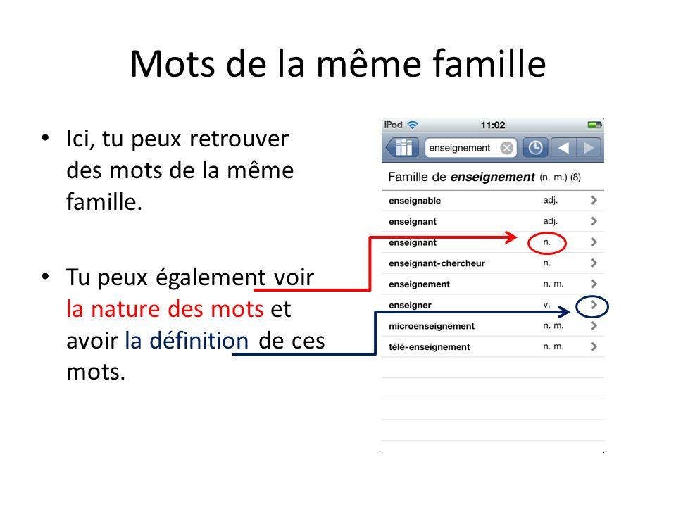 Mots de la même famille Ici, tu peux retrouver des mots de la même famille. Tu peux également voir la nature des mots et avoir la définition de ces mo