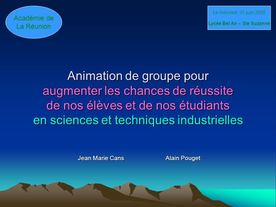 Animation de groupe pour augmenter les chances de réussite de nos élèves et de nos étudiants en sciences et techniques industrielles Jean Marie Cans A