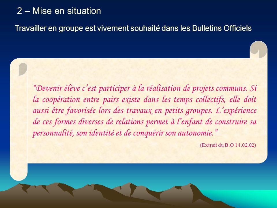 2 – Mise en situation Travailler en groupe est vivement souhaité dans les Bulletins Officiels Devenir élève cest participer à la réalisation de projet