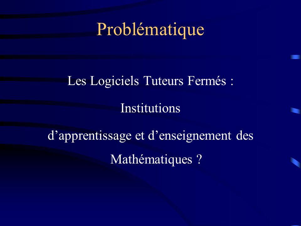 Problématique Les Logiciels Tuteurs Fermés : Institutions dapprentissage et denseignement des Mathématiques ?