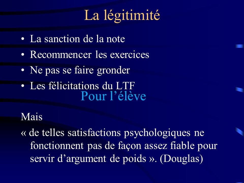 La sanction de la note Recommencer les exercices Ne pas se faire gronder Les félicitations du LTF Mais « de telles satisfactions psychologiques ne fon