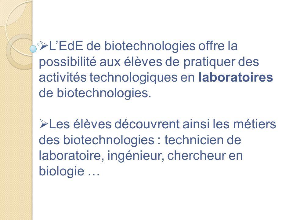 LEdE de biotechnologies offre la possibilité aux élèves de pratiquer des activités technologiques en laboratoires de biotechnologies. Les élèves décou