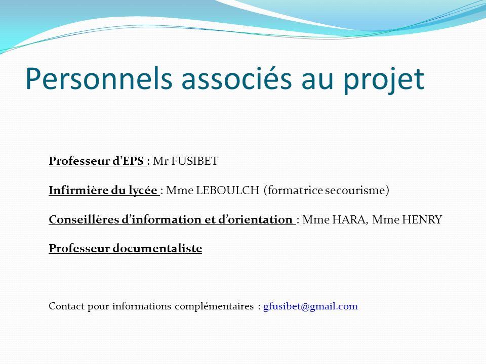 Personnels associés au projet Professeur dEPS : Mr FUSIBET Infirmière du lycée : Mme LEBOULCH (formatrice secourisme) Conseillères dinformation et dor