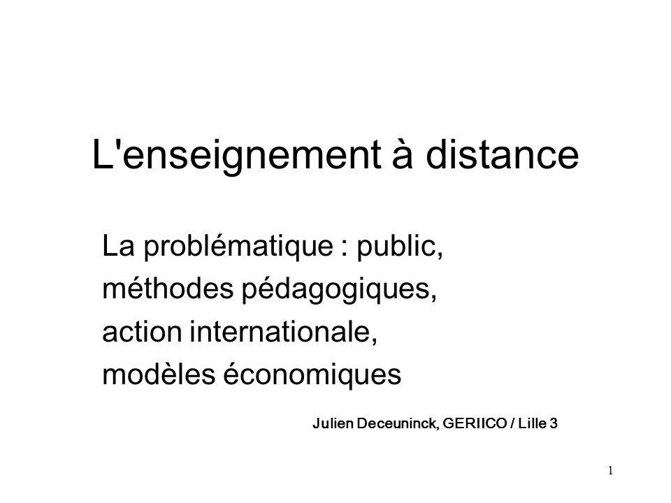 1 L'enseignement à distance La problématique : public, méthodes pédagogiques, action internationale, modèles économiques Julien Deceuninck, GERIICO /
