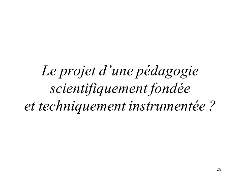 28 Le projet dune pédagogie scientifiquement fondée et techniquement instrumentée ?