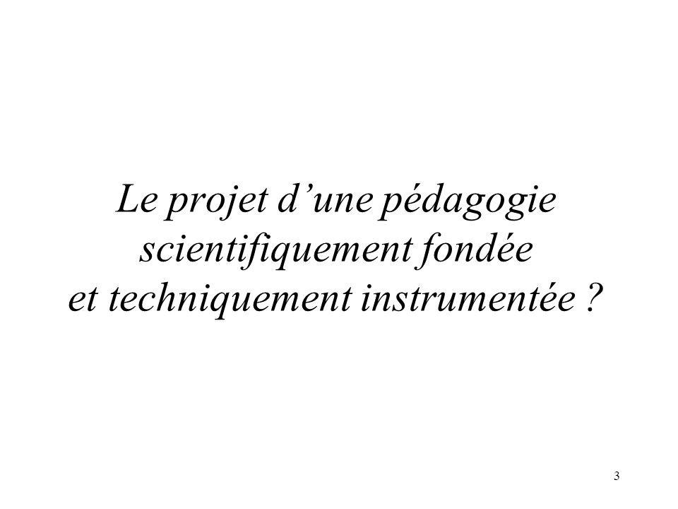 3 Le projet dune pédagogie scientifiquement fondée et techniquement instrumentée ?