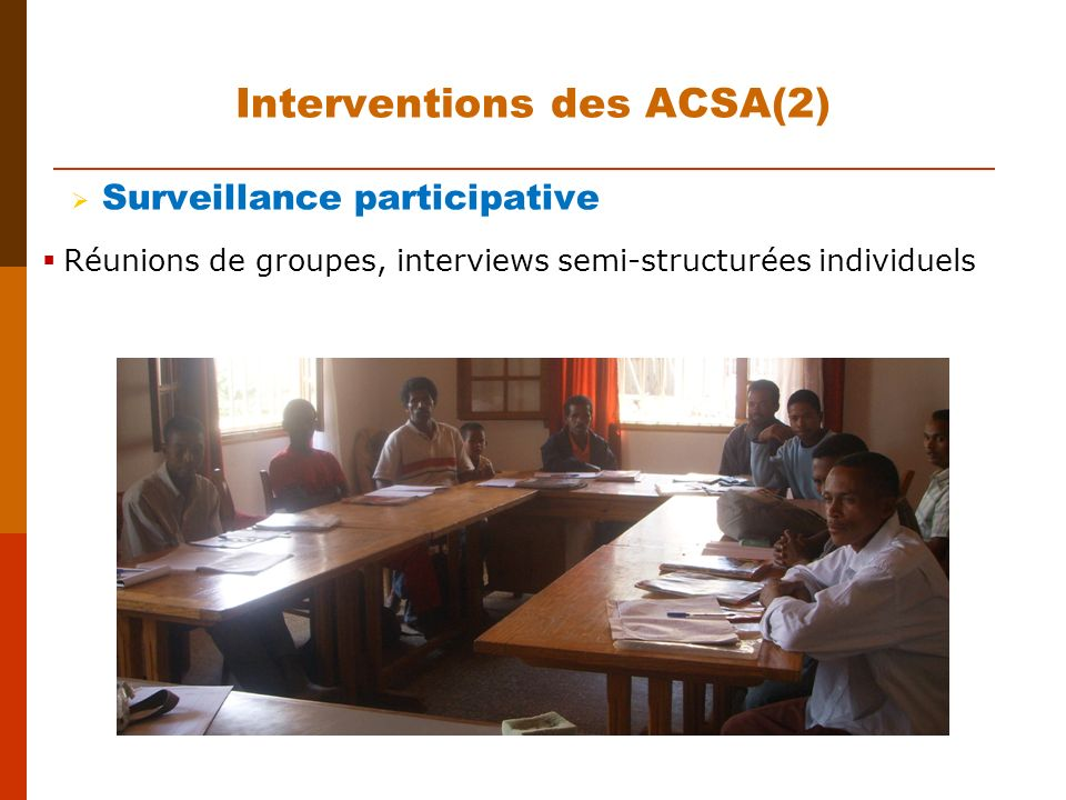 Surveillance participative Réunions de groupes, interviews semi-structurées individuels Interventions des ACSA(2)