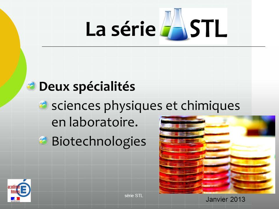 La série STL Deux spécialités sciences physiques et chimiques en laboratoire. Biotechnologies Janvier 2013 série STL