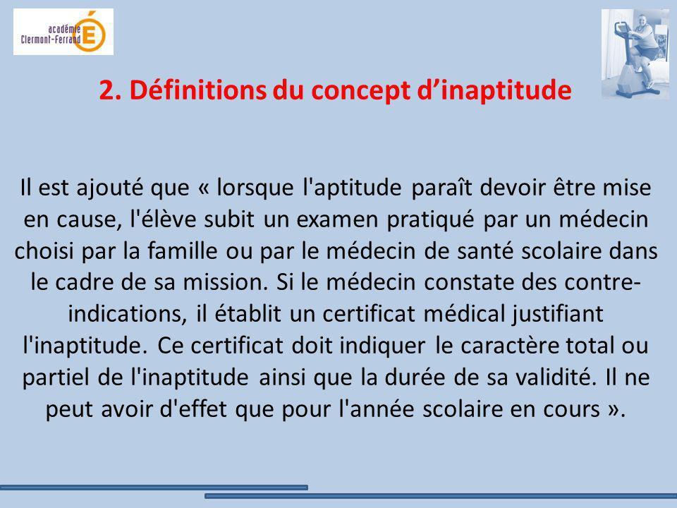 2. Définitions du concept dinaptitude Il est ajouté que « lorsque l'aptitude paraît devoir être mise en cause, l'élève subit un examen pratiqué par un