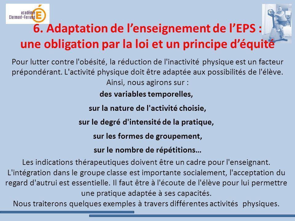 6. Adaptation de lenseignement de lEPS : une obligation par la loi et un principe déquité Pour lutter contre l'obésité, la réduction de l'inactivité p