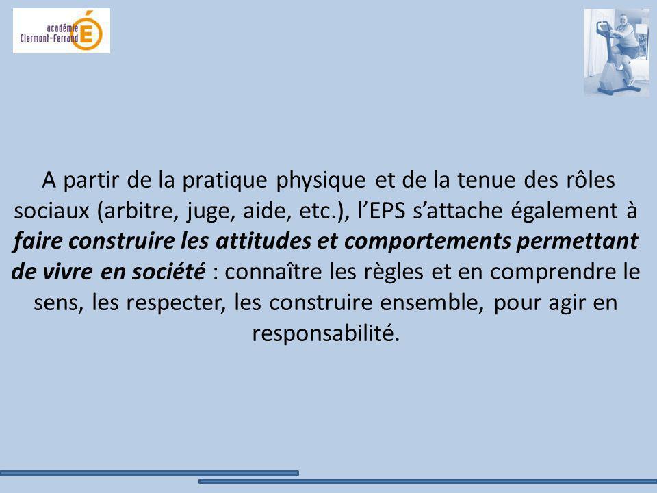A partir de la pratique physique et de la tenue des rôles sociaux (arbitre, juge, aide, etc.), lEPS sattache également à faire construire les attitude